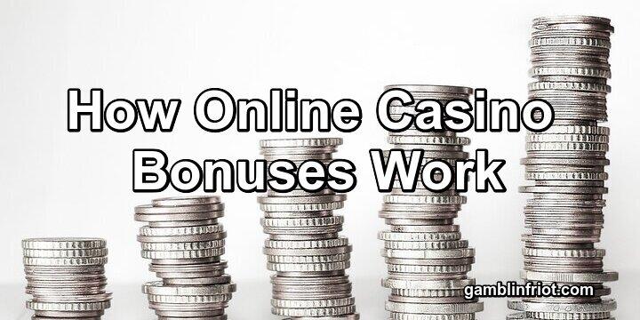 How Online Casino Bonuses Work