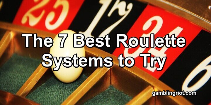 The 7 Best Roulette Systems to Try (And Why)
