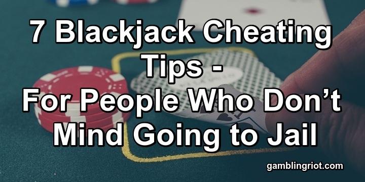 7 Blackjack Cheating Tips