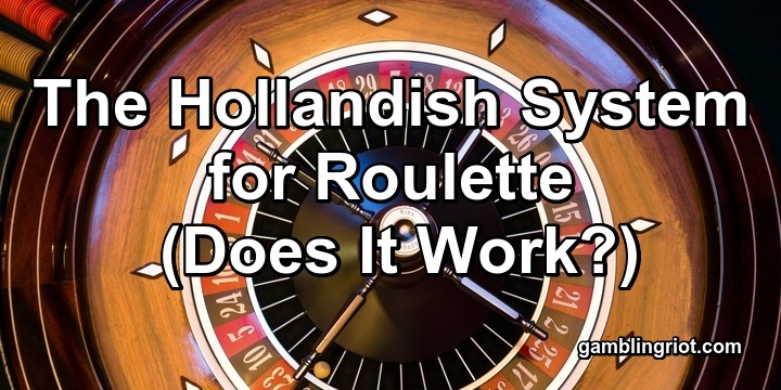 The Hollandish System for Roulette (Does It Work?)