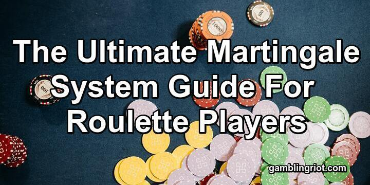 The Ultimate Martingale System Guide (For Roulette Players)