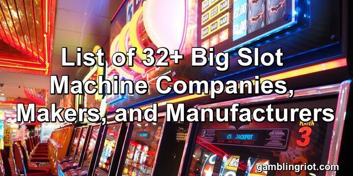 List of 32+ Big Slot Machine Companies, Makers, and Manufacturers