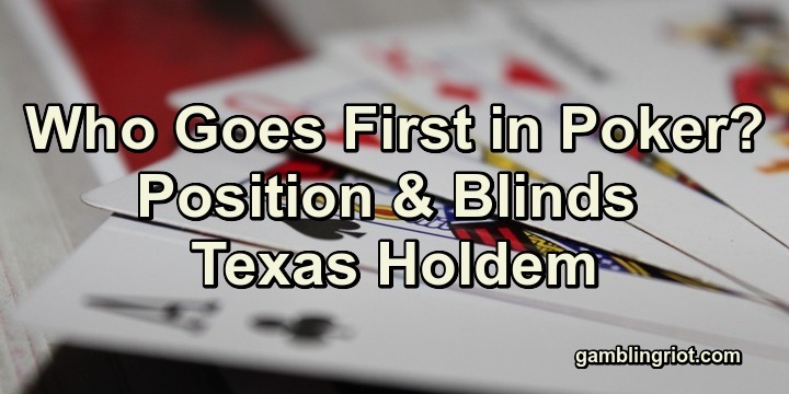 Who Goes First in Poker? (Position & Blinds Texas Holdem)