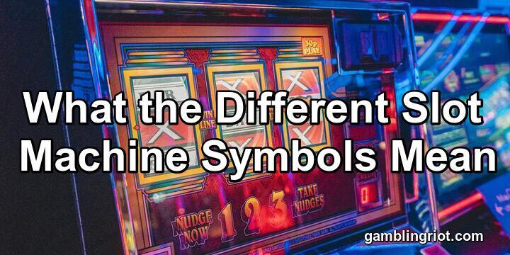 What the Different Slot Machine Symbols Mean