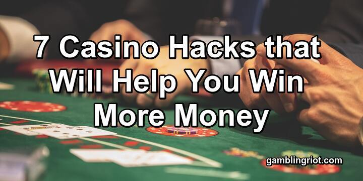 7 Casino Hacks that Will Help You Win More Money