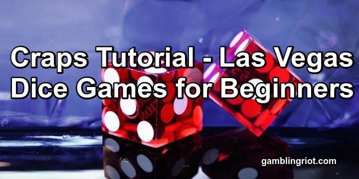 Craps Tutorial - Las Vegas Dice Games for Beginners