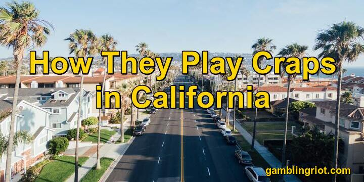 How They Play Craps in California