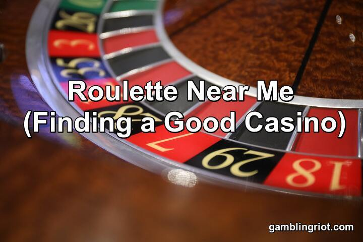 Roulette Near Me (Finding a Good Casino in 2021)