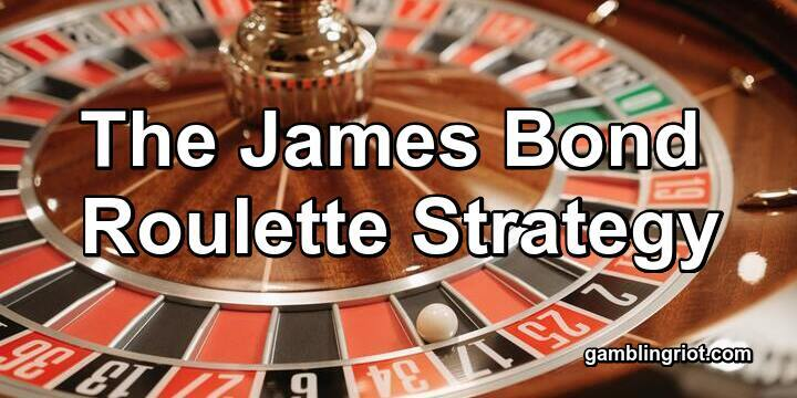 The James Bond Roulette Strategy (Does It Work?)