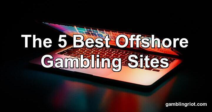 The 5 Best Offshore Gambling Sites