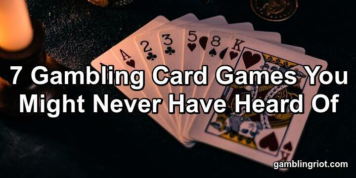 7 Gambling Card Games You Might Never Have Heard Of