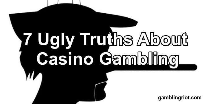 7 Ugly Truths About Casino Gambling