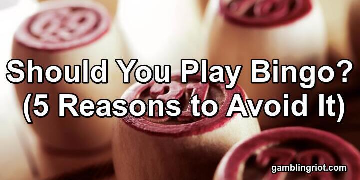 Should You Play Bingo? (5 Reasons to Avoid It)