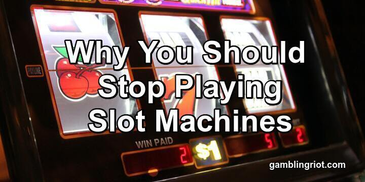 Why You Should Stop Playing Slot Machines