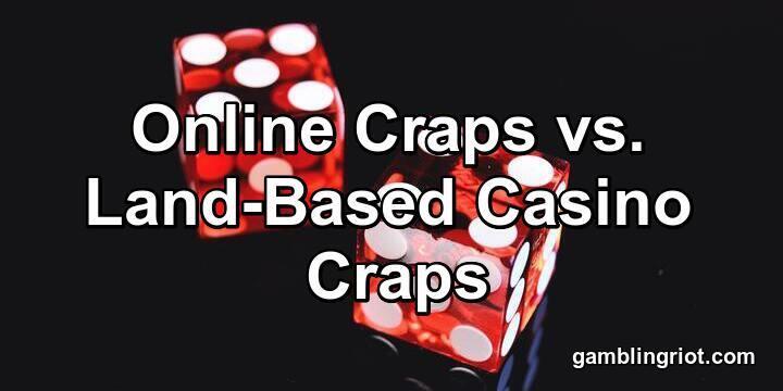 Online Craps vs. Land-Based Casino Craps