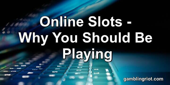 Online SLots- Why You SHould be PLaying