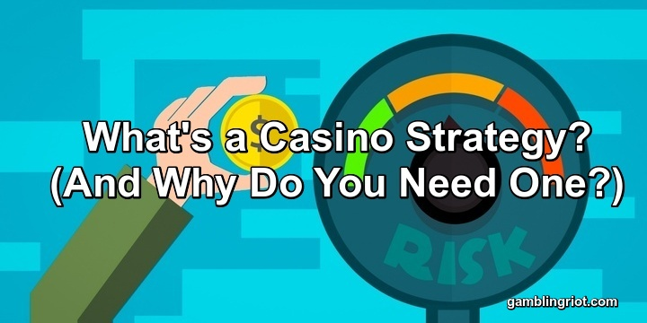 Why You Need a Casino Strategy