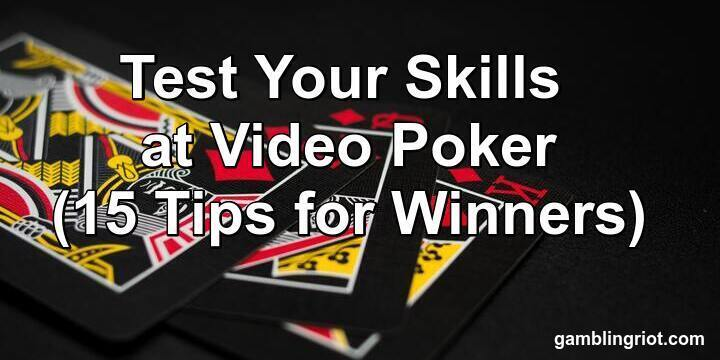 Test Your Video POker Skills (15 Tips for Winners)