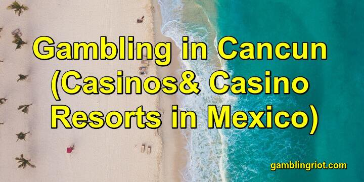 Gambling in Cancun (Casinos and Casino Resorts in Mexico)