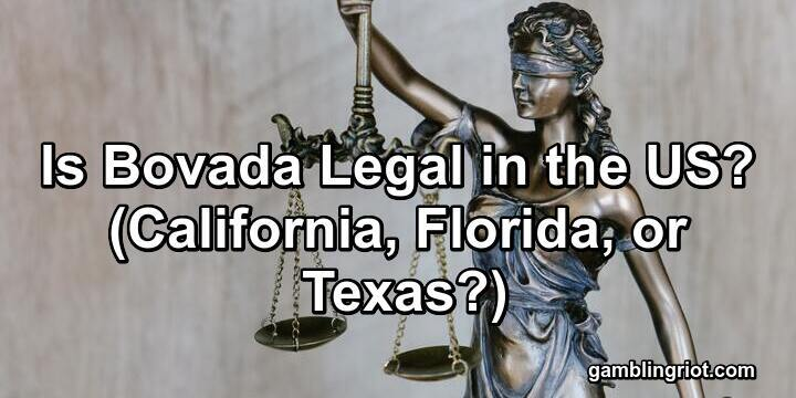 Is Bovada Legal in the US? (California, Florida, or Texas?)