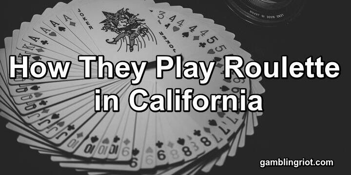 How They Play Roulette in California