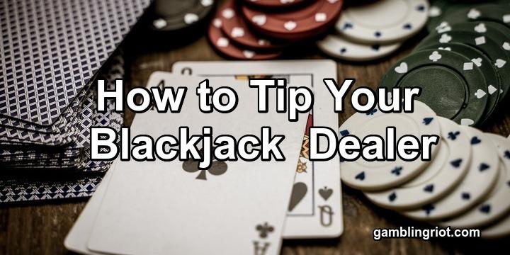 How to Tip Your Blackjack Dealer (Gambling Tokes)